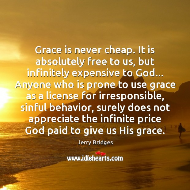 Grace is never cheap. It is absolutely free to us, but infinitely Jerry Bridges Picture Quote