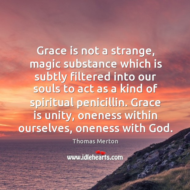 Image, Grace is not a strange, magic substance which is subtly filtered into
