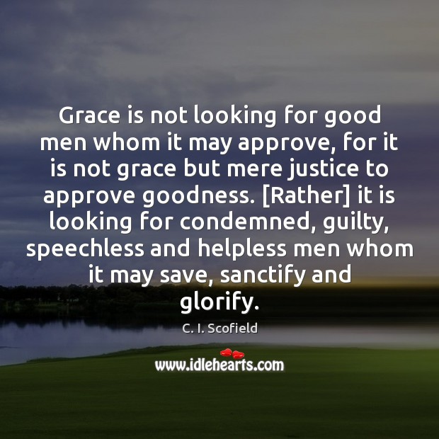 Grace is not looking for good men whom it may approve, for Men Quotes Image