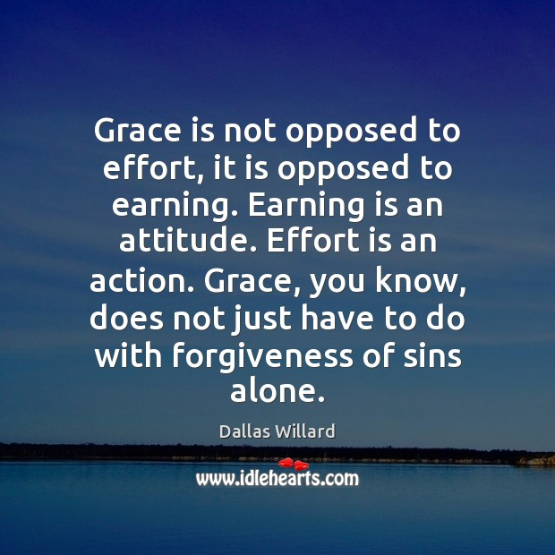 Image, Grace is not opposed to effort, it is opposed to earning. Earning