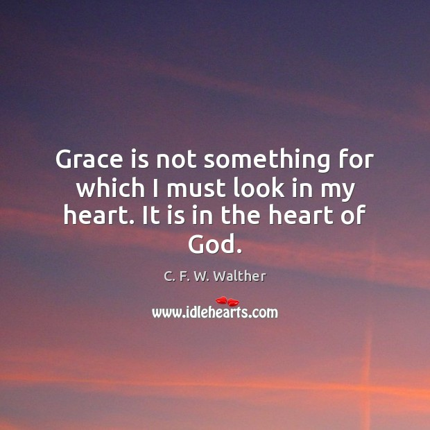 Image, Grace is not something for which I must look in my heart. It is in the heart of God.