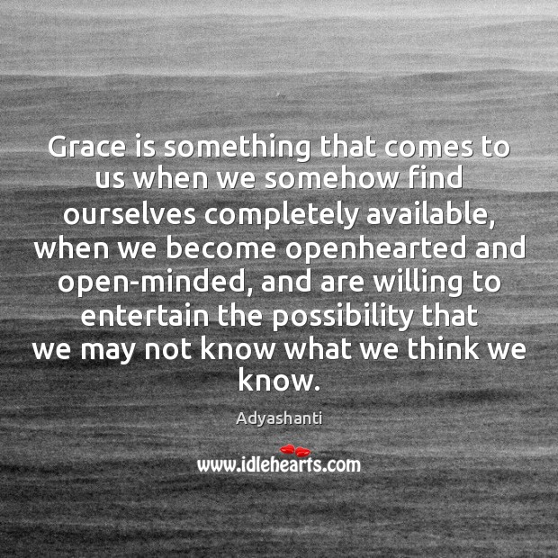 Image, Grace is something that comes to us when we somehow find ourselves