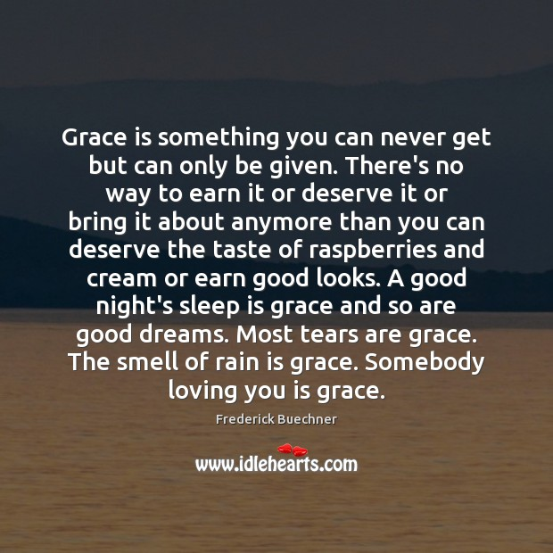Grace is something you can never get but can only be given. Image