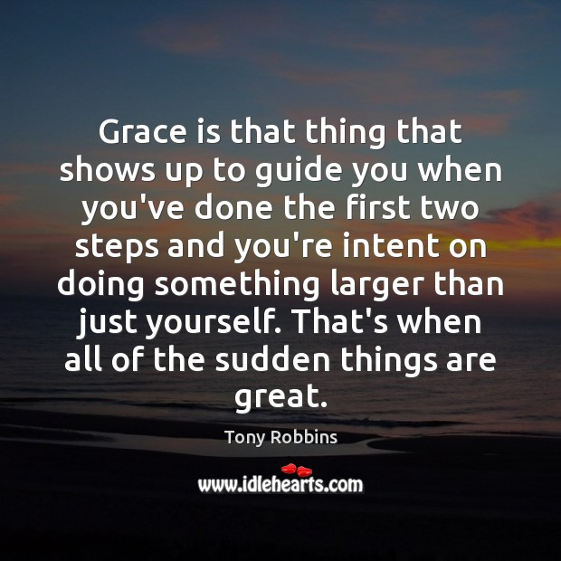 Grace is that thing that shows up to guide you when you've Tony Robbins Picture Quote