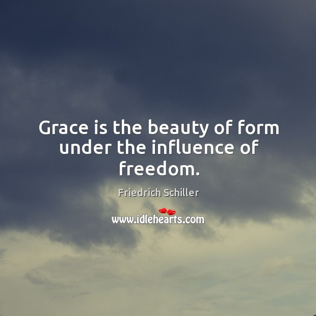 Grace is the beauty of form under the influence of freedom. Image