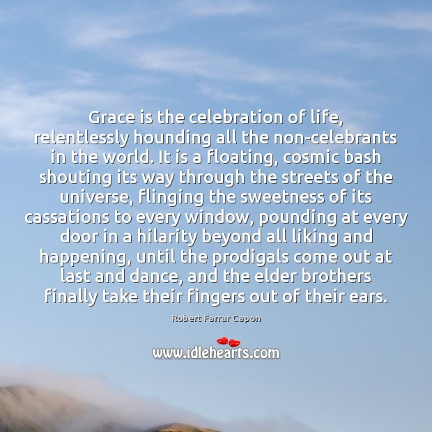 Image, Grace is the celebration of life, relentlessly hounding all the non-celebrants in