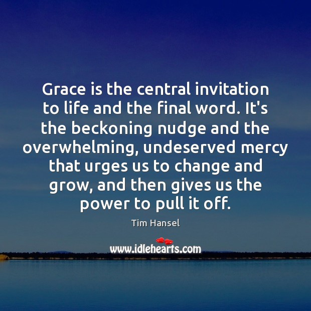 Grace is the central invitation to life and the final word. It's Image
