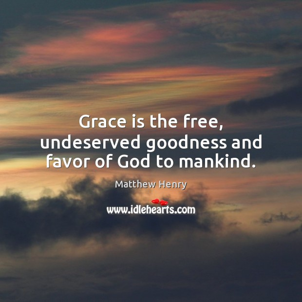 Grace is the free, undeserved goodness and favor of God to mankind. Image
