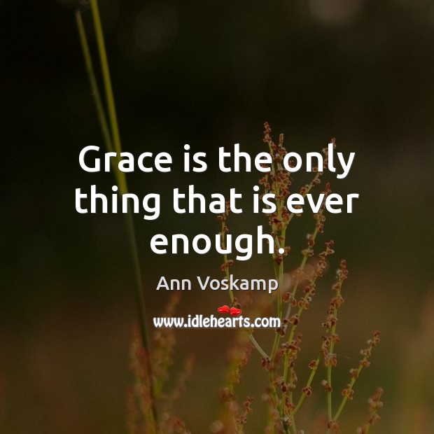 Grace is the only thing that is ever enough. Image