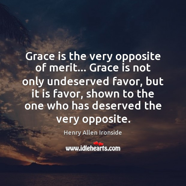 Grace is the very opposite of merit… Grace is not only undeserved Image