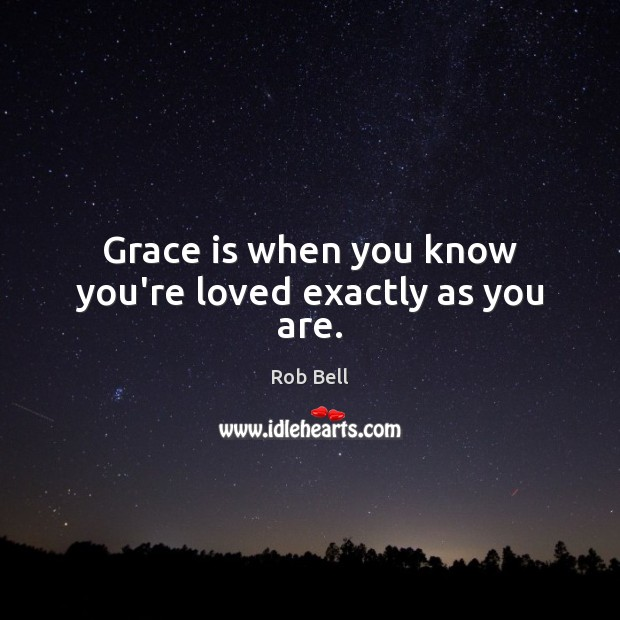 Grace is when you know you're loved exactly as you are. Rob Bell Picture Quote