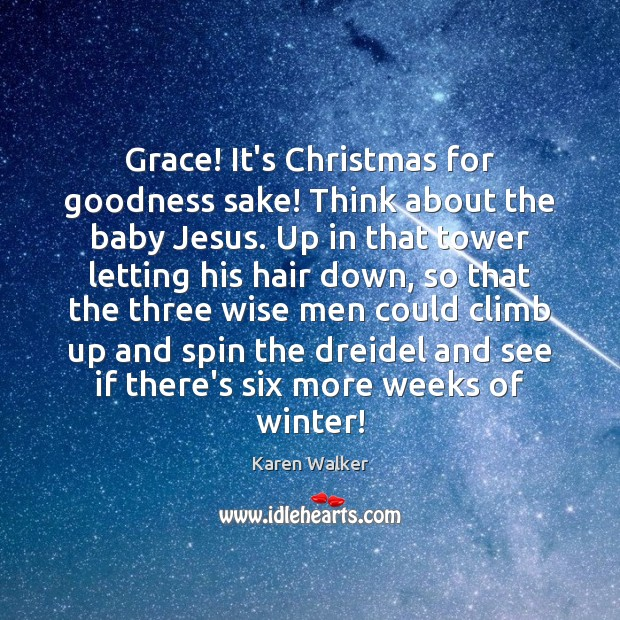 Image, Grace! It's Christmas for goodness sake! Think about the baby Jesus. Up