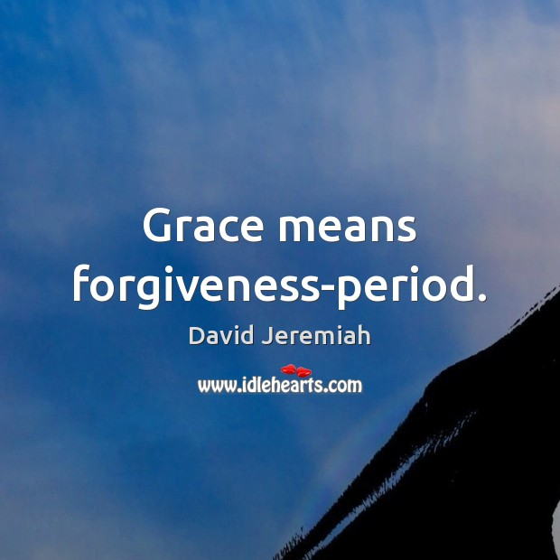 Grace means forgiveness-period. Image