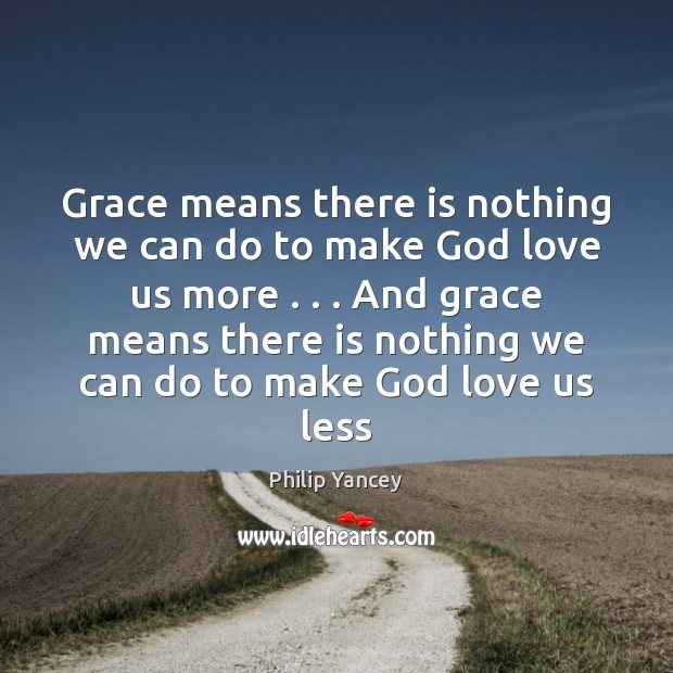 Image, Grace means there is nothing we can do to make God love