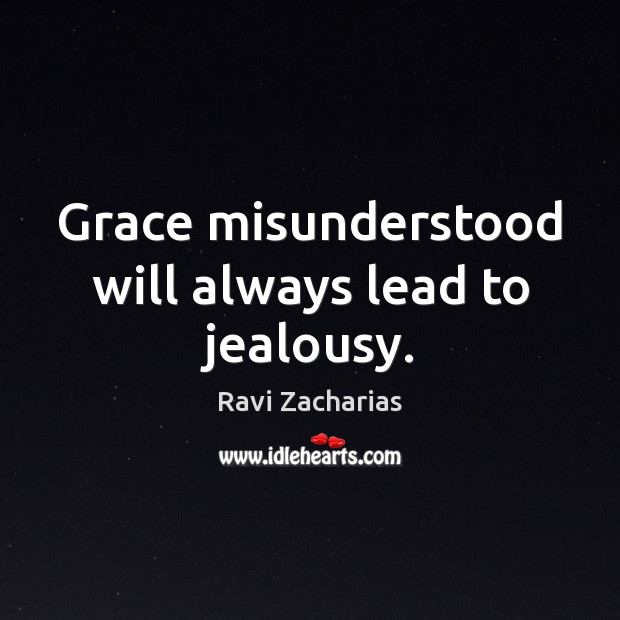Grace misunderstood will always lead to jealousy. Image