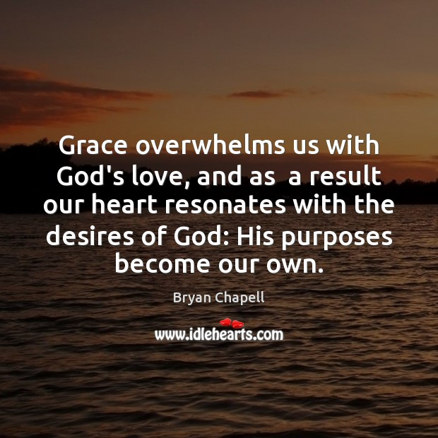 Image, Grace overwhelms us with God's love, and as  a result our heart