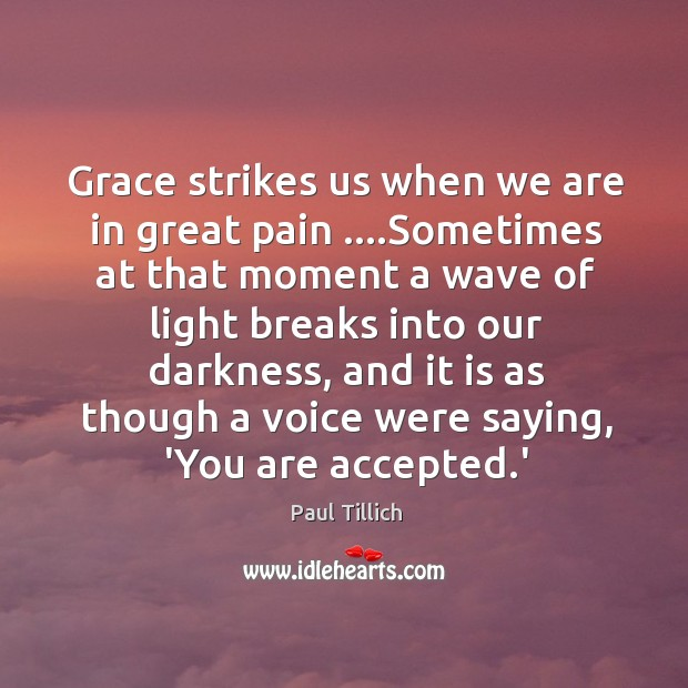 Grace strikes us when we are in great pain ….Sometimes at that Image