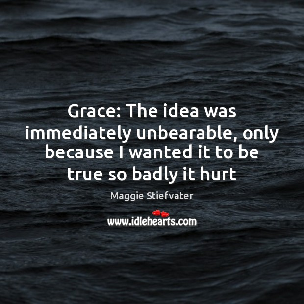 Image, Grace: The idea was immediately unbearable, only because I wanted it to