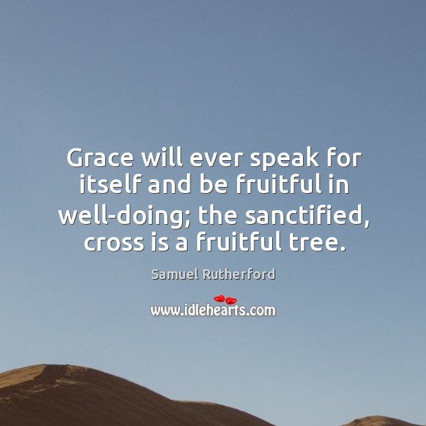 Grace will ever speak for itself and be fruitful in well-doing; the Image