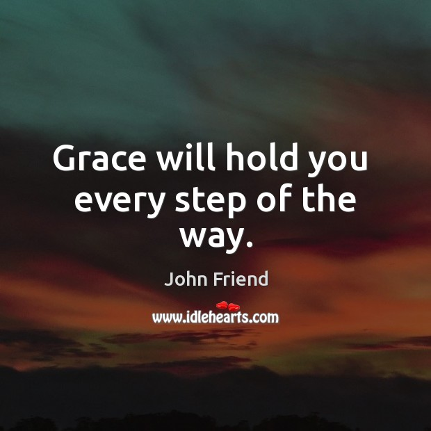 Image, Grace will hold you  every step of the way.