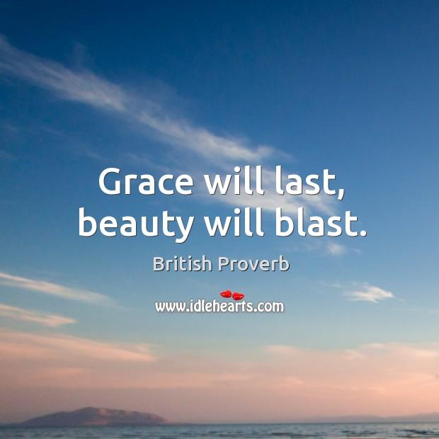 Image, Grace will last, beauty will blast.