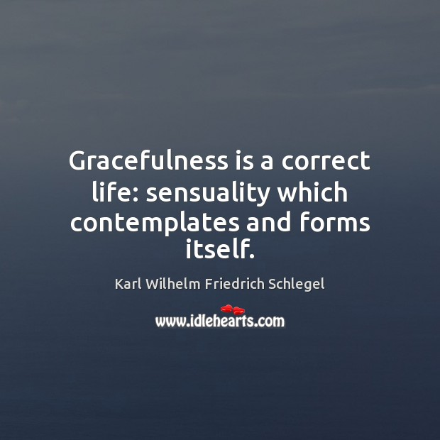 Gracefulness is a correct life: sensuality which contemplates and forms itself. Image