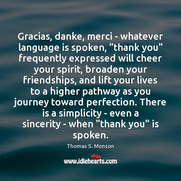 """Gracias, danke, merci – whatever language is spoken, """"thank you"""" frequently expressed Thomas S. Monson Picture Quote"""