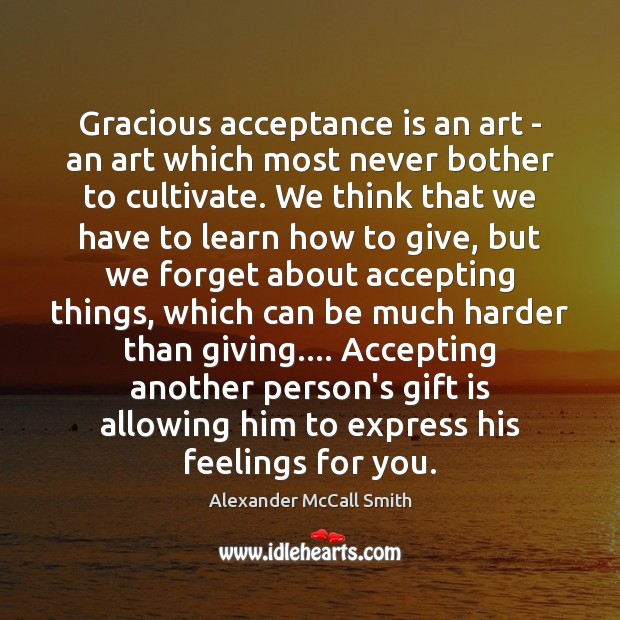Gracious acceptance is an art – an art which most never bother Image