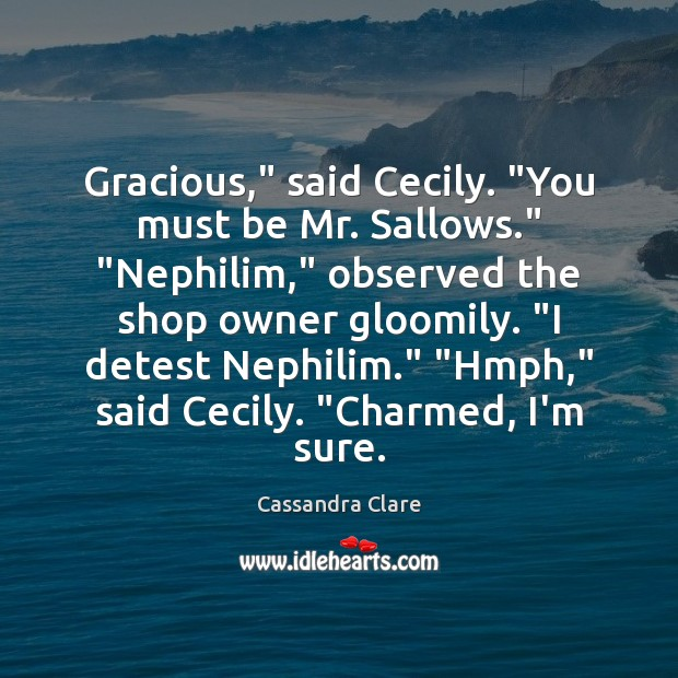 """Gracious,"""" said Cecily. """"You must be Mr. Sallows."""" """"Nephilim,"""" observed the shop Image"""