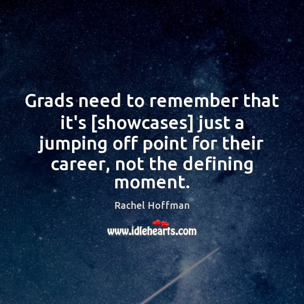 Grads need to remember that it's [showcases] just a jumping off point Image
