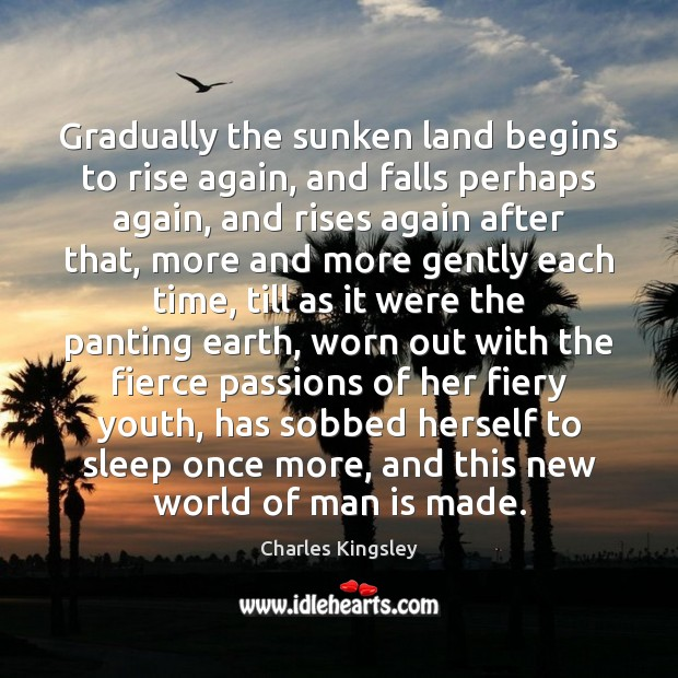 Image, Gradually the sunken land begins to rise again, and falls perhaps again,