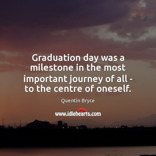 Graduation day was a milestone in the most important journey of all Graduation Quotes Image