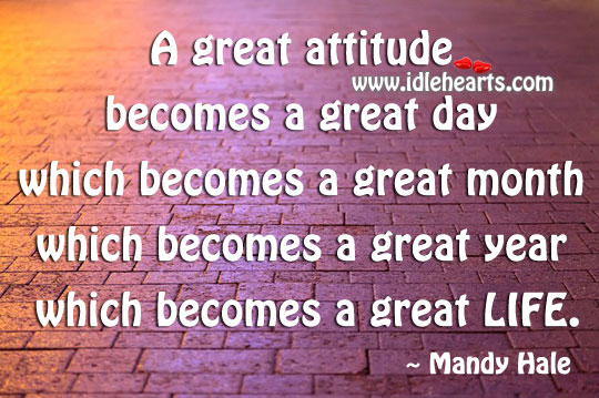 Great attitude becomes a great day Mandy Hale Picture Quote