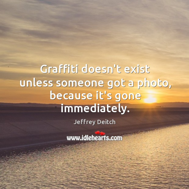 Graffiti doesn't exist unless someone got a photo, because it's gone immediately. Image
