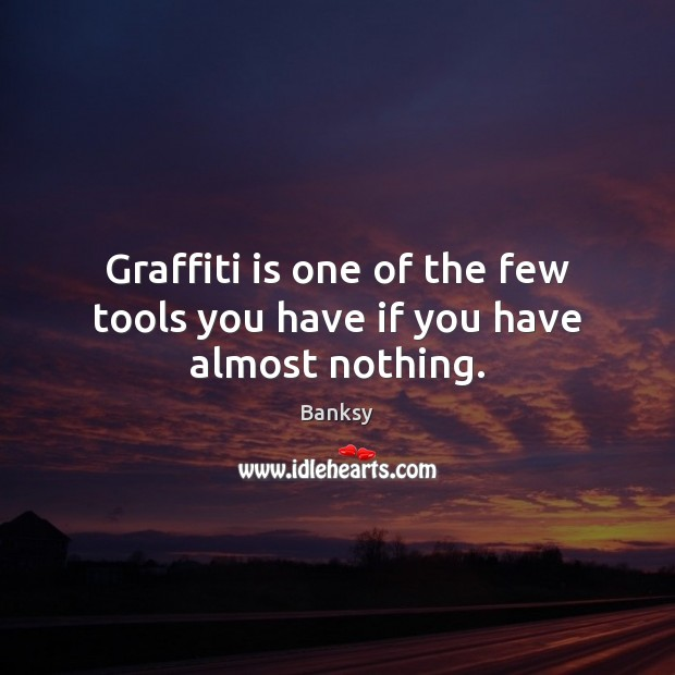 Graffiti is one of the few tools you have if you have almost nothing. Image