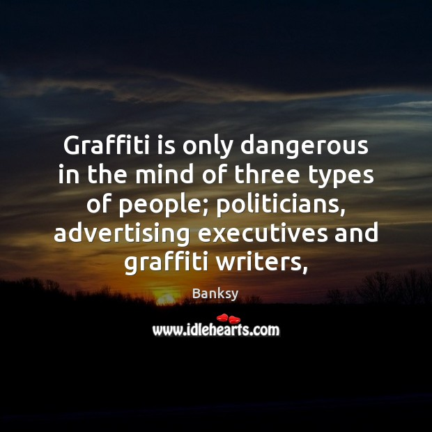 Graffiti is only dangerous in the mind of three types of people; Image