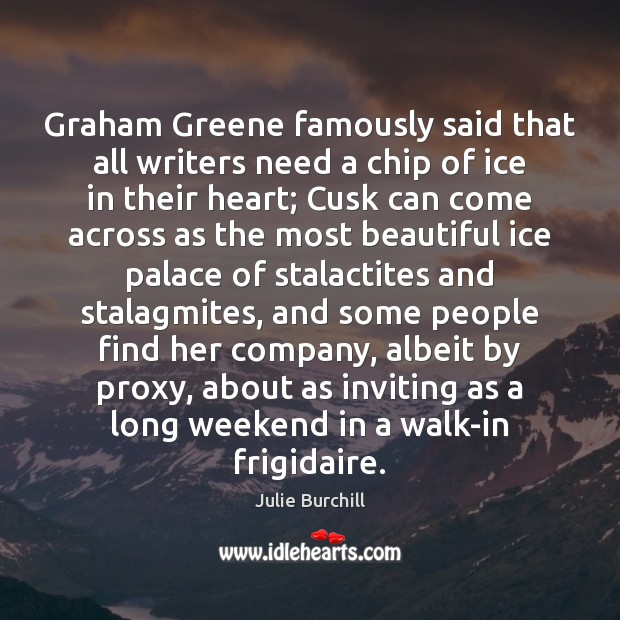 Image, Graham Greene famously said that all writers need a chip of ice