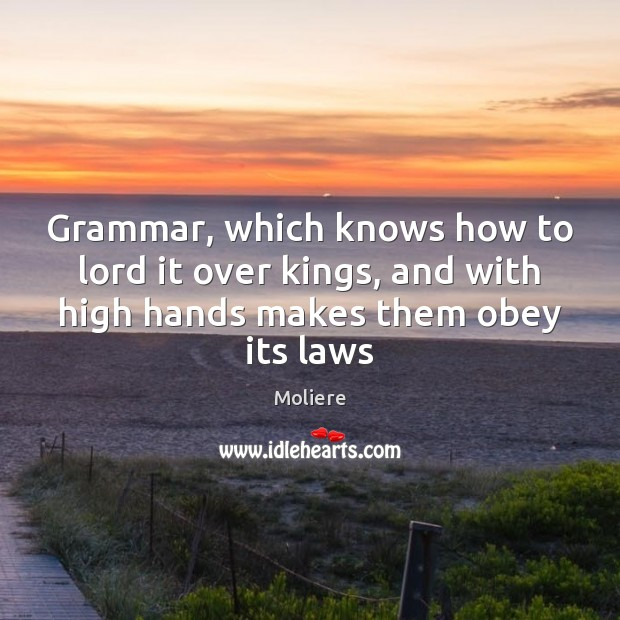 Grammar, which knows how to lord it over kings, and with high Image