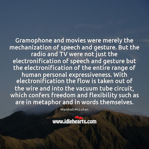 Gramophone and movies were merely the mechanization of speech and gesture. But Image