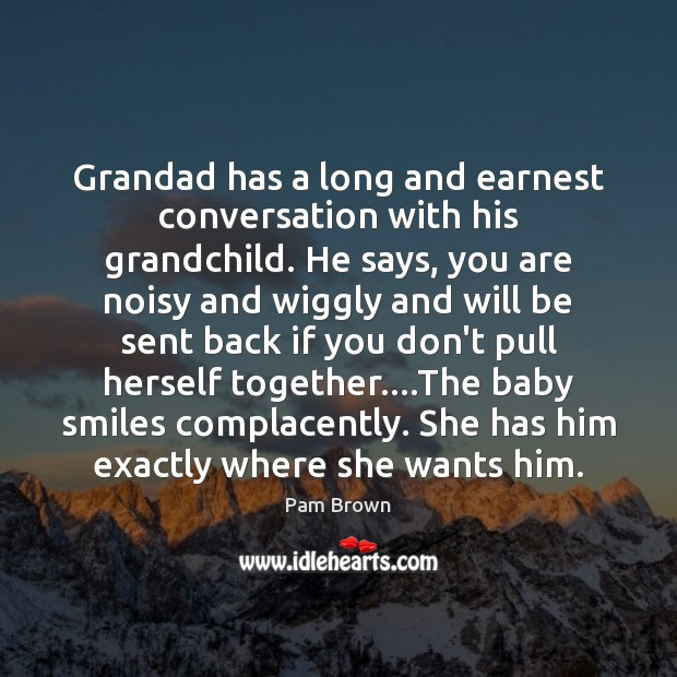 Image, Grandad has a long and earnest conversation with his grandchild. He says,