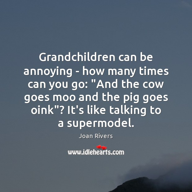 "Grandchildren can be annoying – how many times can you go: ""And Joan Rivers Picture Quote"