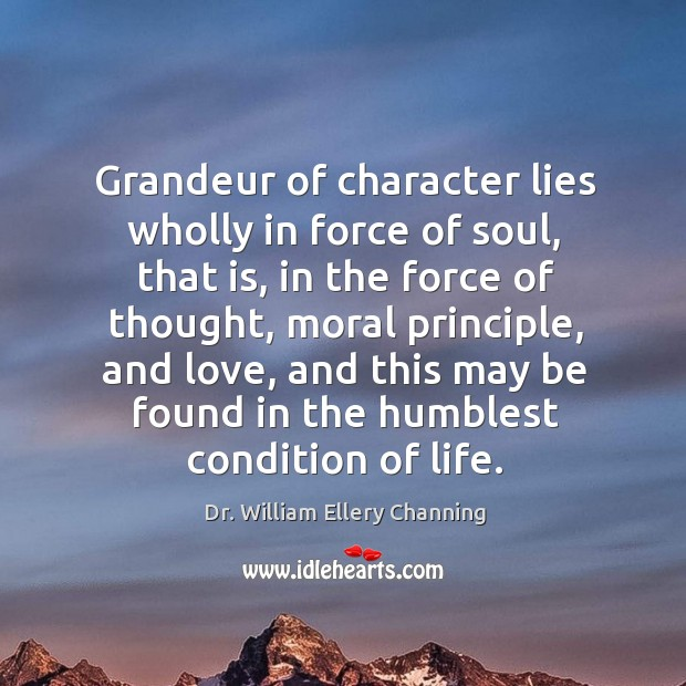 Grandeur of character lies wholly in force of soul, that is, in the force of thought, moral principle Image