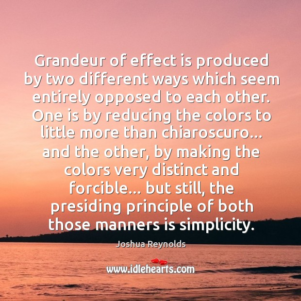 Grandeur of effect is produced by two different ways which seem entirely Joshua Reynolds Picture Quote