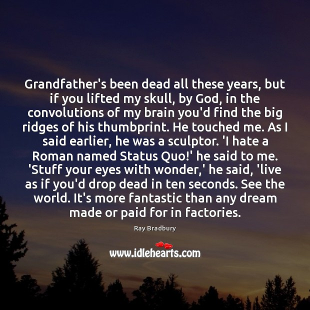 Image, Grandfather's been dead all these years, but if you lifted my skull,