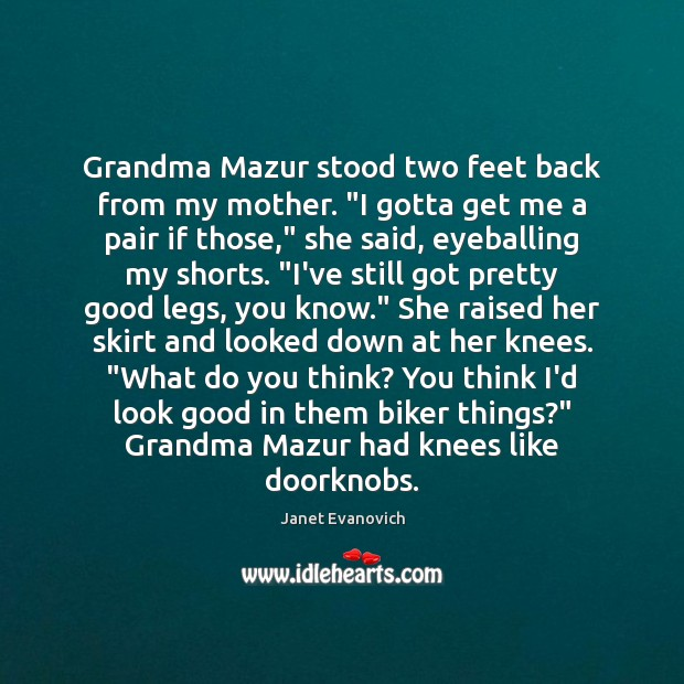 """Janet Evanovich Picture Quote image saying: Grandma Mazur stood two feet back from my mother. """"I gotta get"""