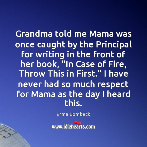 Grandma told me Mama was once caught by the Principal for writing Erma Bombeck Picture Quote