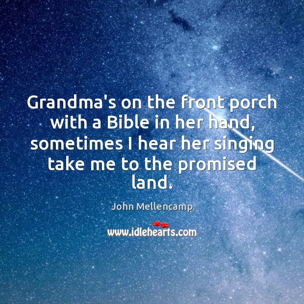 Grandma's on the front porch with a Bible in her hand, sometimes John Mellencamp Picture Quote