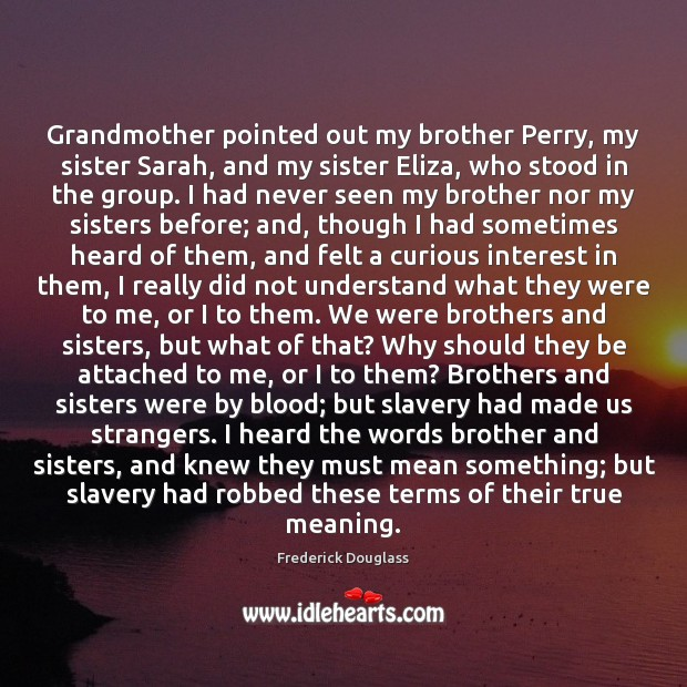 Grandmother pointed out my brother Perry, my sister Sarah, and my sister Frederick Douglass Picture Quote