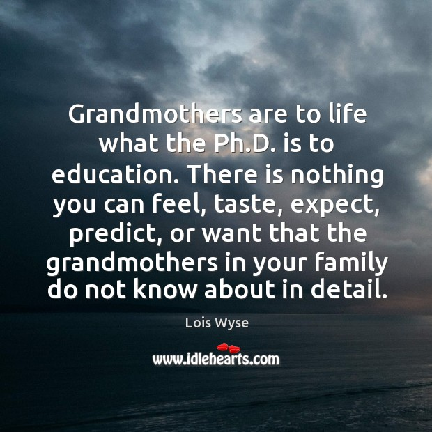 Image, Grandmothers are to life what the Ph.D. is to education. There