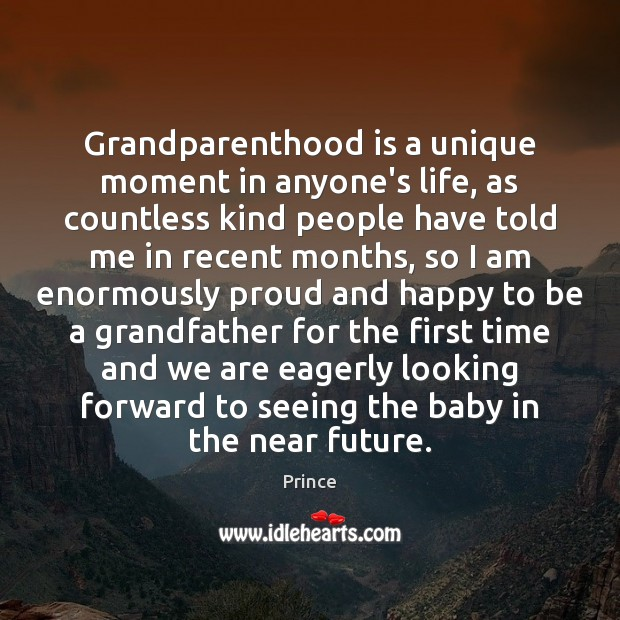 Grandparenthood is a unique moment in anyone's life, as countless kind people Prince Picture Quote